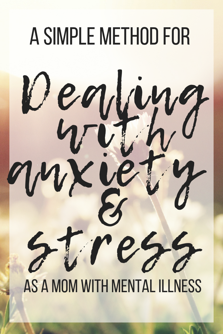 A simple five step method for staying grounded and dealing with anxiety and stress as a mom with mental illness #stressrelief #anxietyrelief #mentalhealth #parentingwithmentalillness